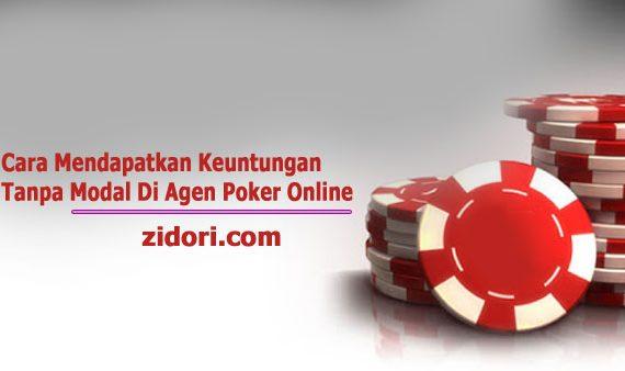 Cara Mendapatkan Keuntungan Tanpa Modal Di Agen Poker Online