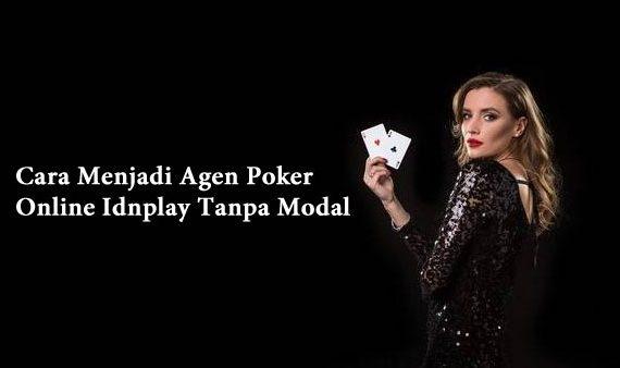 Cara Menjadi Agen Poker Online Idnplay Tanpa Modal